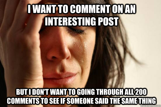 i want to comment on an interesting post but i don't want to going through all 200 comments to see if someone said the same thing