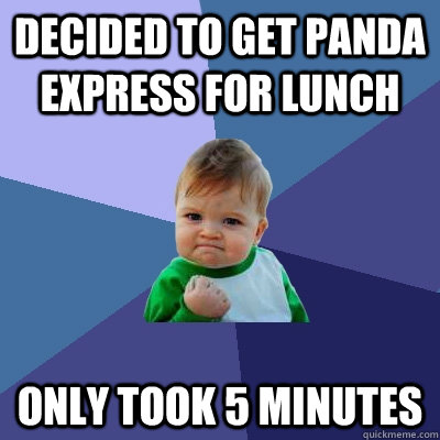 Decided to get panda express for lunch only took 5 minutes - Decided to get panda express for lunch only took 5 minutes  Success Kid