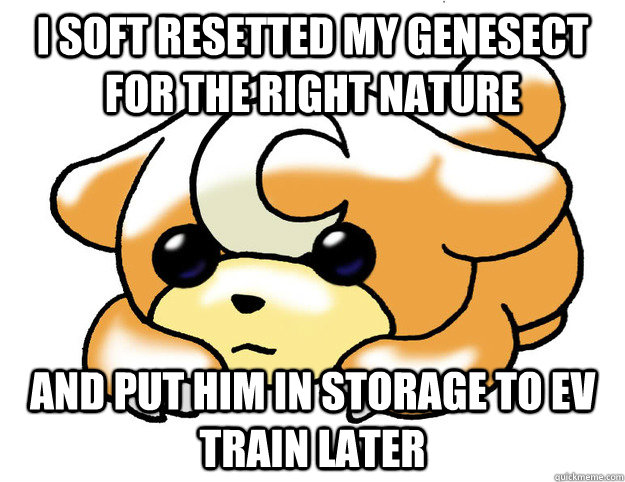 I soft resetted my Genesect for the right nature and put him in storage to ev train later