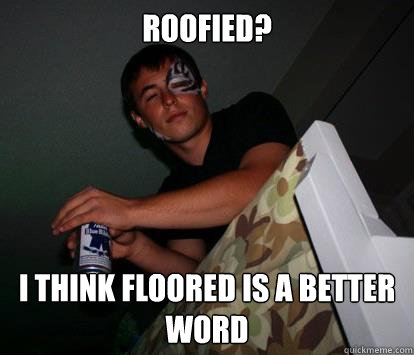 Roofied? I think floored is a better word
