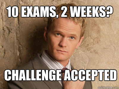 10 exams, 2 weeks?  challenge accepted