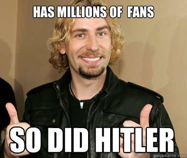 Has millions of  Fans So Did Hitler  - Has millions of  Fans So Did Hitler   Nickelback
