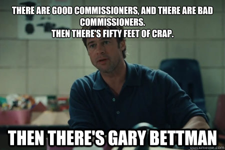 There are good commissioners, and there are bad commissioners.  Then there's fifty feet of crap. Then there's Gary Bettman - There are good commissioners, and there are bad commissioners.  Then there's fifty feet of crap. Then there's Gary Bettman  Moneyball Brad