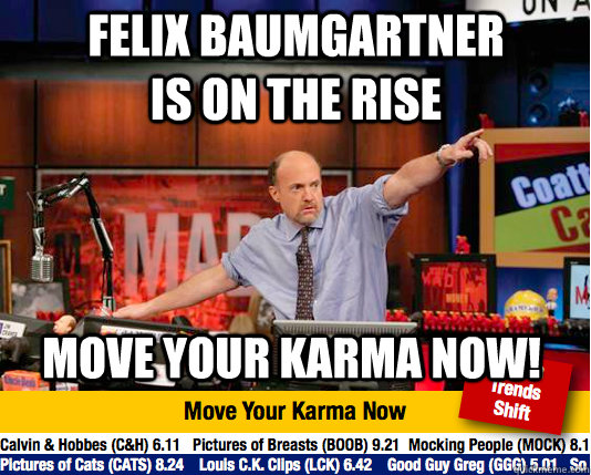 Felix Baumgartner is on the rise Move your karma now! - Felix Baumgartner is on the rise Move your karma now!  Mad Karma with Jim Cramer