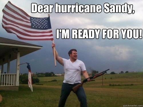 Dear hurricane Sandy, I'M READY FOR YOU!  Hurricane Sandy