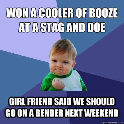 Won A Cooler Of Booze At Stag And Doe Friend Said We Should Go On Bender Next Weekend