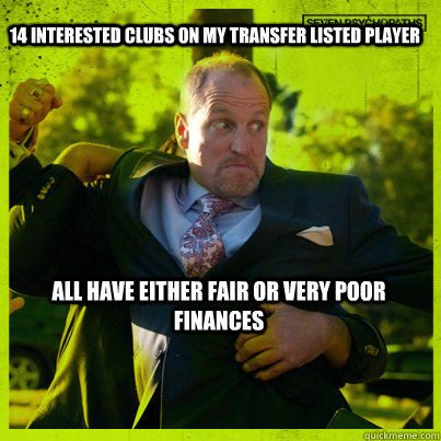 14 INTERESTED CLUBS ON MY TRANSFER LISTED PLAYER ALL HAVE EITHER FAIR OR VERY POOR FINANCES