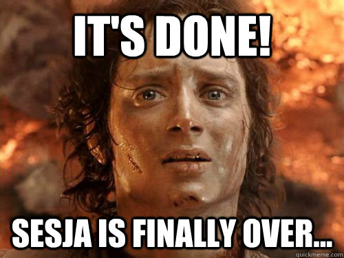 It's done! Sesja is finally over...