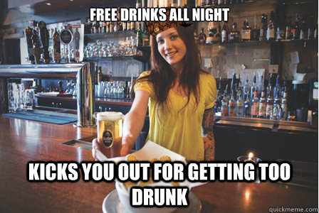Free drinks all night Kicks you out for getting too drunk