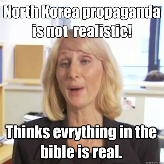 North Korea propaganda is not  realistic! Thinks evrything in the bible is real.