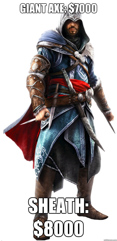 Giant axe: $7000 Sheath: $8000  Assassins Creed Ezio