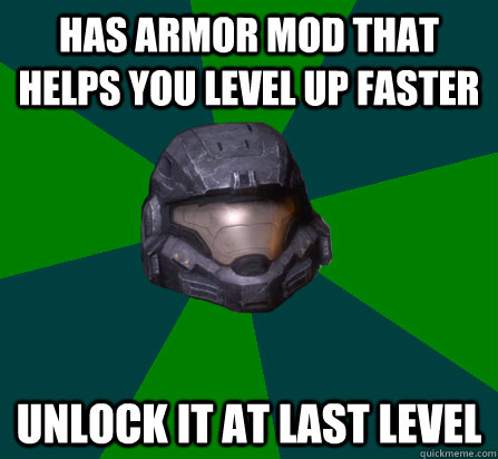 Has armor mod that helps you level up faster Unlock it at last level