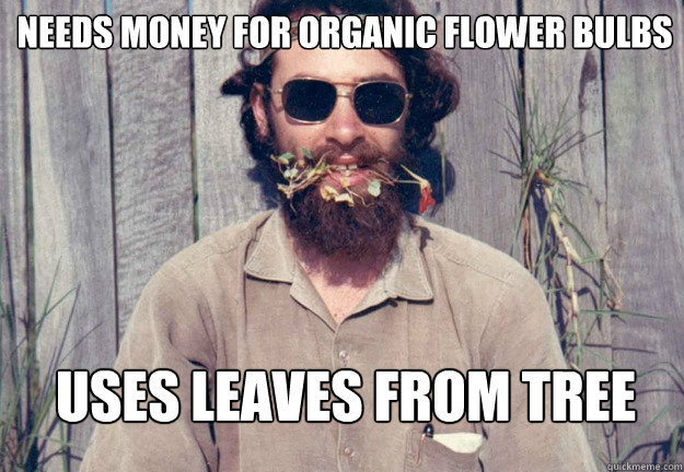 Needs money for organic flower bulbs Uses leaves from tree  Typical Pagan Man