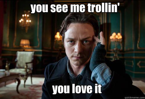 you see me trollin' you love it  James McAvoy ci sta trollando tutti