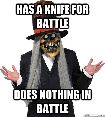 Has a knife for battle Does nothing in battle  Scumbag Lashtor