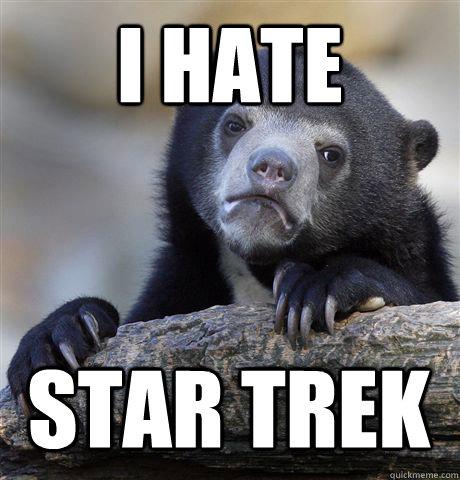 I HATE STAR TREK - I HATE STAR TREK  Confession Bear