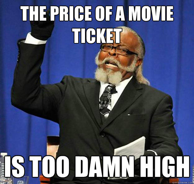 The price of a movie ticket Is too damn high - The price of a movie ticket Is too damn high  Jimmy McMillan