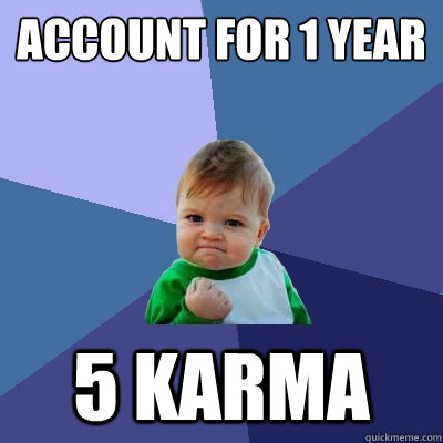 Account for 1 year 5 karma - Account for 1 year 5 karma  Success Kid