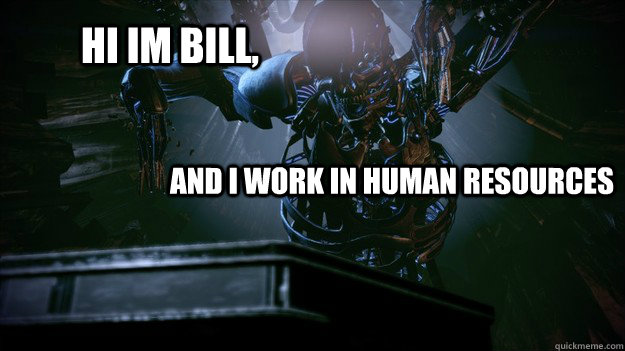Meme Human Resources: Hi Im Bill, And I Work In Human Resources