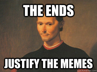 The ends justify the memes - The ends justify the memes  Prince of the Internet