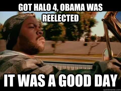 got halo 4, obama was reelected it was a good day - got halo 4, obama was reelected it was a good day  Good day cube