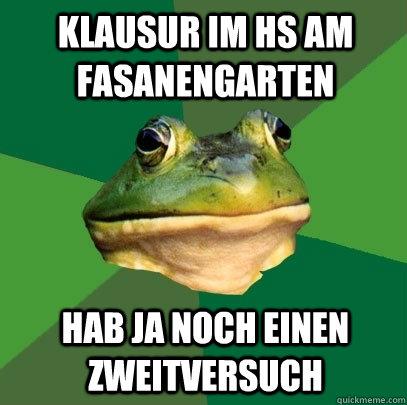 Klausur im HS am Fasanengarten hab ja noch einen zweitversuch - Klausur im HS am Fasanengarten hab ja noch einen zweitversuch  Foul Bachelor Frog