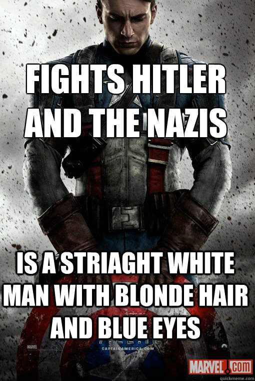 Fights hitler and the nazis Is a striaght white man with blonde hair and blue eyes