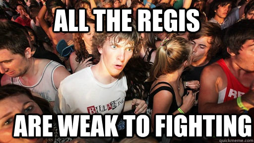 all the regis are weak to fighting - all the regis are weak to fighting  Sudden Clarity Clarence