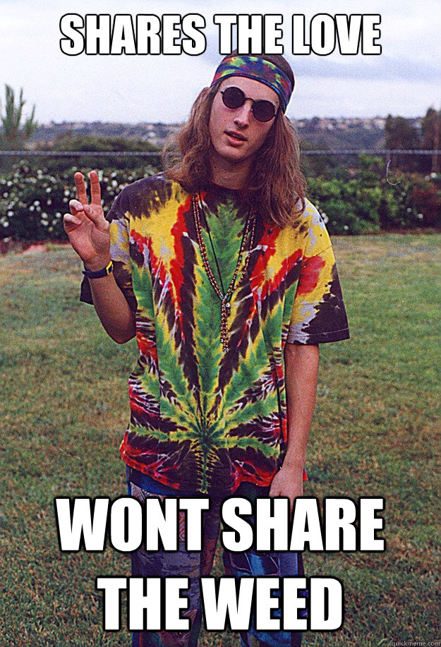 Shares the love wont share the weed - Shares the love wont share the weed  Freshman Hippie