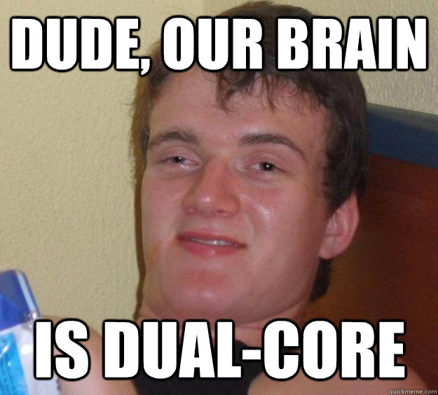 Dude, our brain is dual-core - Dude, our brain is dual-core  Misc