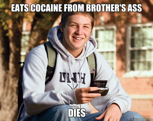 Eats Cocaine From brother's ass Dies - Eats Cocaine From brother's ass Dies  College Freshman