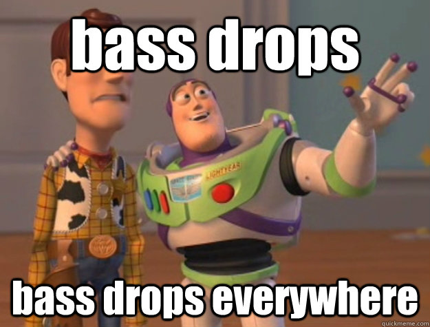 bass drops bass drops everywhere - bass drops bass drops everywhere  Buzz Lightyear