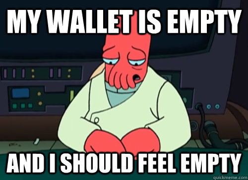 My wallet is empty and i should feel empty - My wallet is empty and i should feel empty  sad zoidberg