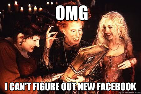 omg I can't figure out new facebook  Hocus Pocus Facebook
