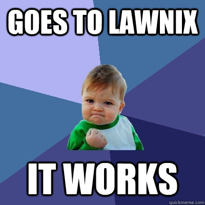 Goes to lawnix it works - Goes to lawnix it works  Success Kid