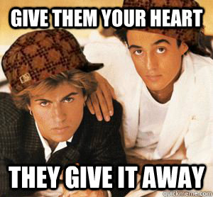 Give them your heart they give it away  - Give them your heart they give it away   Misc