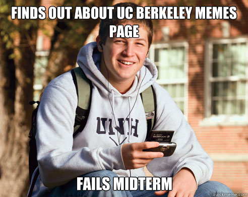 Finds out about UC Berkeley Memes Page Fails Midterm - College