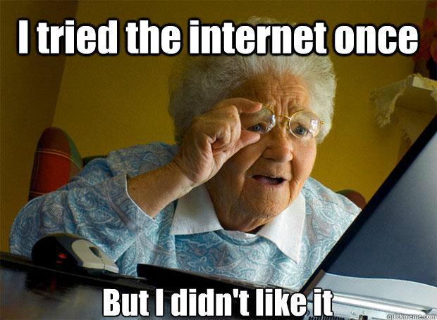 I tried the internet once  But I didn't like it   - I tried the internet once  But I didn't like it    Grandma finds the Internet