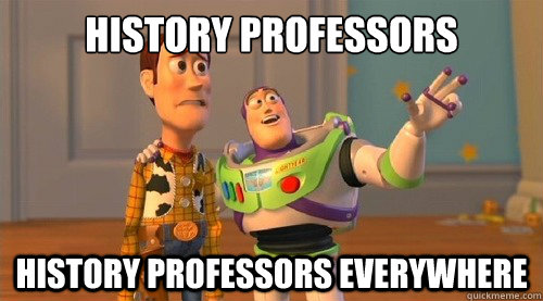 History professors History professors everywhere - History professors History professors everywhere  Buzz Kill
