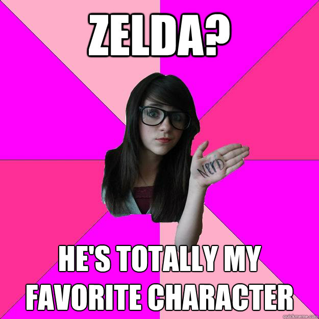 Zelda? He's totally my favorite character - Zelda? He's totally my favorite character  Idiot Nerd Girl