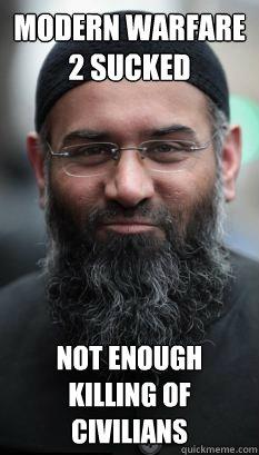 Modern Warfare 2 sucked Not enough killing of civilians  REAL Ordinary Muslim Man