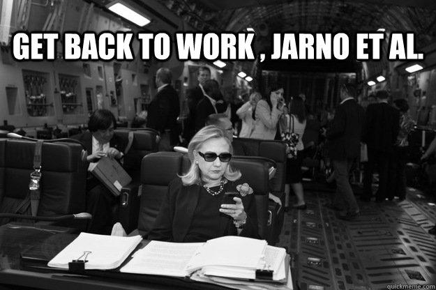Get Back to work , Jarno et al.   Badass Hillary