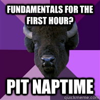 Fundamentals for the first hour? PIT naptime