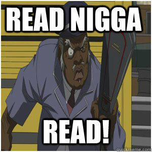 Read Nigga READ!