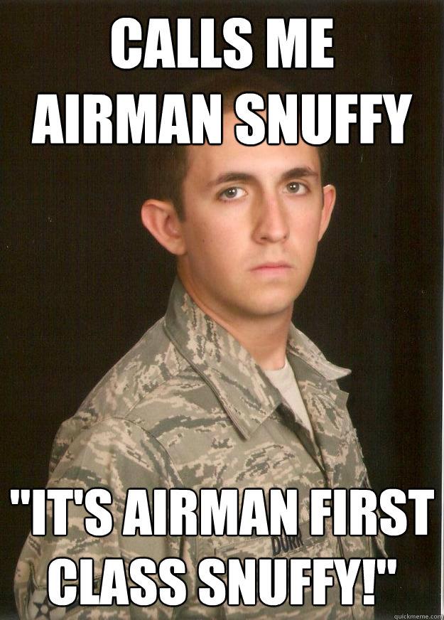 Calls me Airman Snuffy