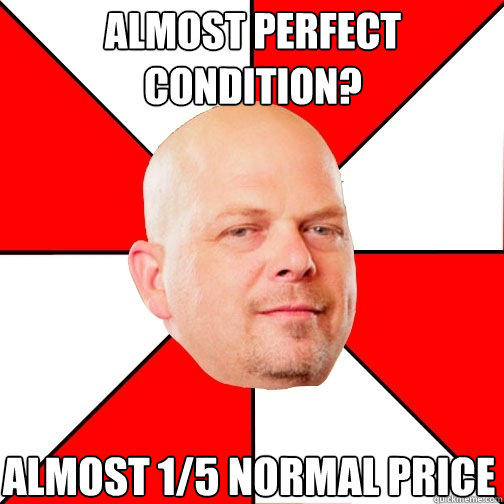 almost perfect condition? almost 1/5 normal price  Pawn Star