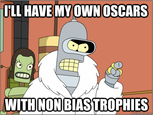 I'll have my own oscars with non bias trophies - I'll have my own oscars with non bias trophies  Blackjack Bender