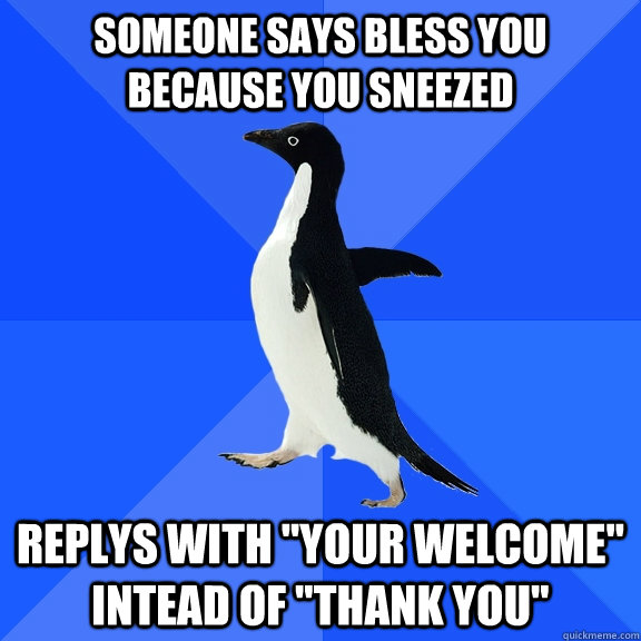 someone says bless you because you sneezed replys with