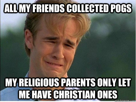 All my friends collected pogs my religious parents only let me have christian ones - All my friends collected pogs my religious parents only let me have christian ones  1990s Problems