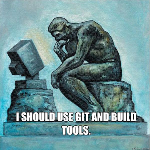 i should use git and build tools programmer problems. Black Bedroom Furniture Sets. Home Design Ideas